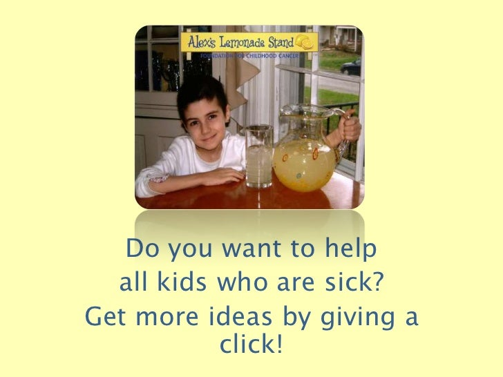 Do you want to help  all kids who are sick?Get more ideas by giving a           click!