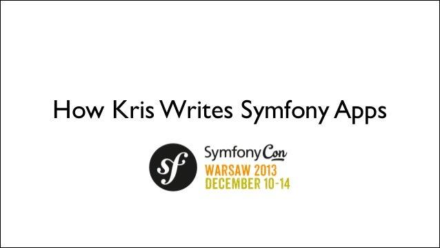 How Kris Writes Symfony Apps