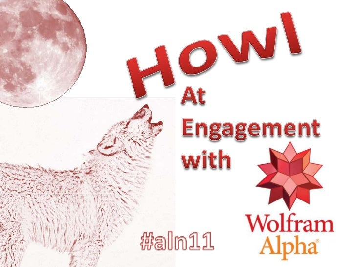 Howl at Engagement with WolframAlpha