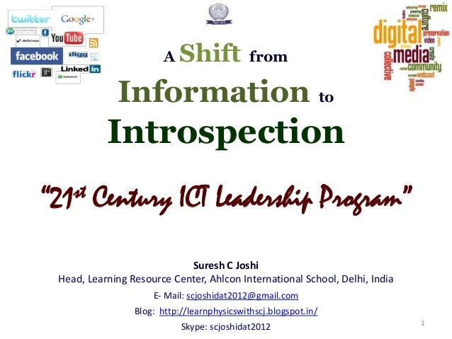"""A  Shift  from  Information to  Introspection st """"21  Century ICT Leadership Program""""  Suresh C Joshi Head, Learning Resou..."""