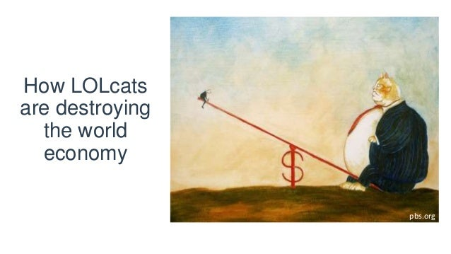 How LOLcats defeating the world economy