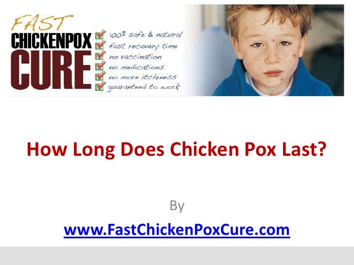 How Long Does Chicken Pox Last?               By   www.FastChickenPoxCure.com