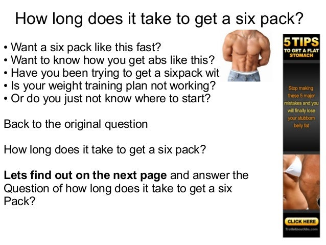 How long does it take to get a six pack?● Want a six pack like this fast?● Want to know how you get abs like this?● Have y...