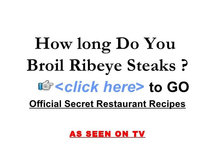 How long Do You Broil Ribeye Steaks