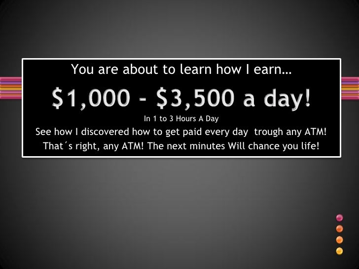 You are about to learn how I earn…                          In 1 to 3 Hours A Day See how I discovered how to get paid eve...