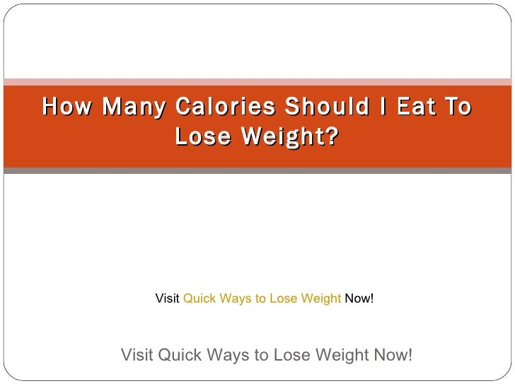How Many Calories Should I Eat To Lose Weight? Visit Quick Ways to Lose Weight Now!