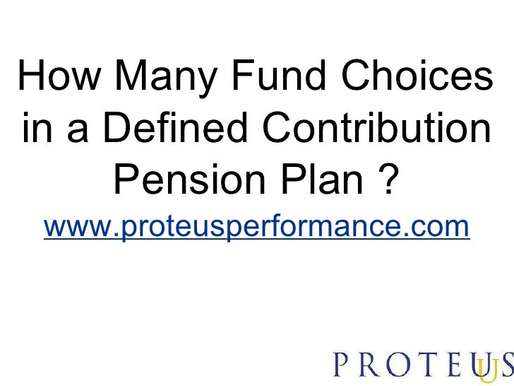 How Many Fund Choices in a Defined Contribution Pension Plan ? www.proteusperformance.com
