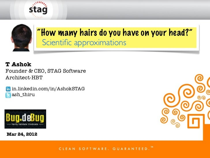 """""""How many hairs do you have on your head?""""            Scientific approximationsT AshokFounder & CEO, STAG SoftwareArchitect..."""