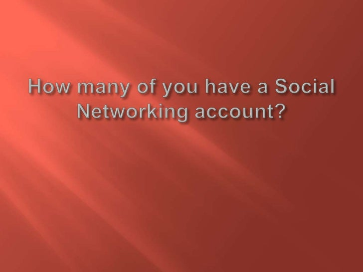 How many of you have a social networking