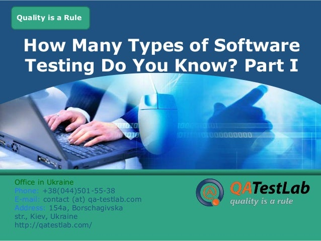 LOGO is a Rule Quality  How Many Types of Software Testing Do You Know? Part I  Office in Ukraine Phone: +38(044)501-55-38...