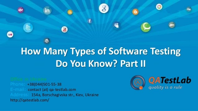 How Many Types of Software Testing Do You Know? Part II Office in Ukraine Phone: +38(044)501-55-38 E-mail: contact (at) qa...