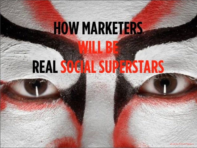 HOW MARKETERS WILL BE REAL SOCIAL SUPERSTARS  photo by Ramon Vaquero