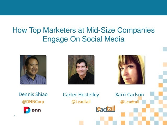 How Top Marketers at Mid-Size Companies Engage On Social Media  Dennis Shiao  Karri Carlson  @DNNCorp 1  Carter Hostelley ...