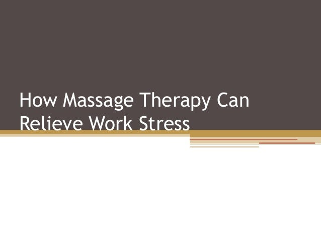 How Massage Therapy CanRelieve Work Stress