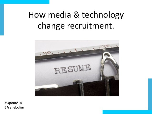 How  media  &  technology     change  recruitment.   #Update14   @renebolier