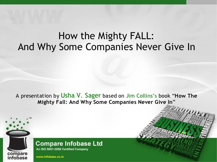 <ul><ul><li>How the Mighty FALL: </li></ul></ul><ul><ul><li>And Why Some Companies Never Give In </li></ul></ul><ul><ul><l...