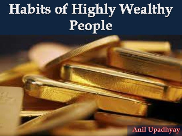 9      Habits of Highly        Wealthy PeopleThese habits will help you to become self-mademillionaire !!!