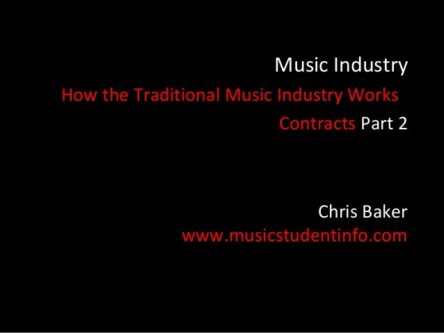 Music IndustryHow the Traditional Music Industry Works                          Contracts Part 2                          ...