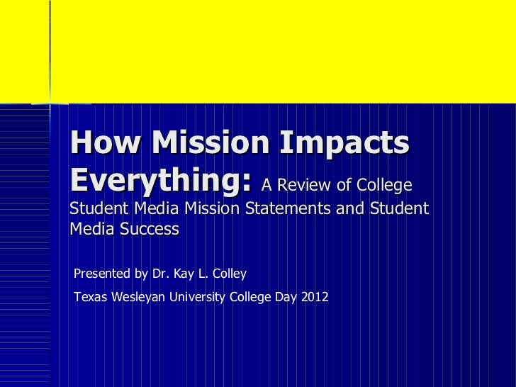 How Mission ImpactsEverything: A Review of CollegeStudent Media Mission Statements and StudentMedia SuccessPresented by Dr...