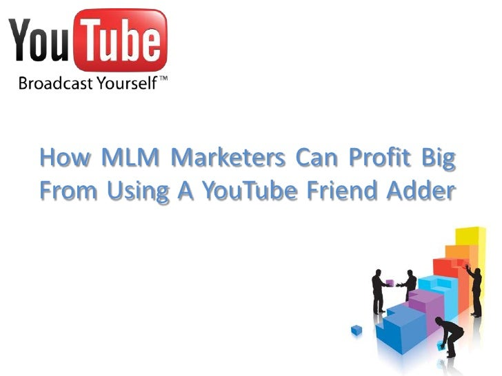How mlm marketers can profit big from using a you tube friend adder