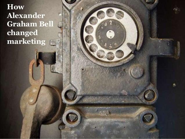How Alexander Graham Bell changed marketing
