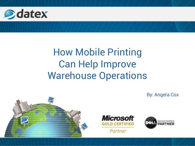 How Mobile Printing Can Help Improve Warehouse Operations By: Angela Cox