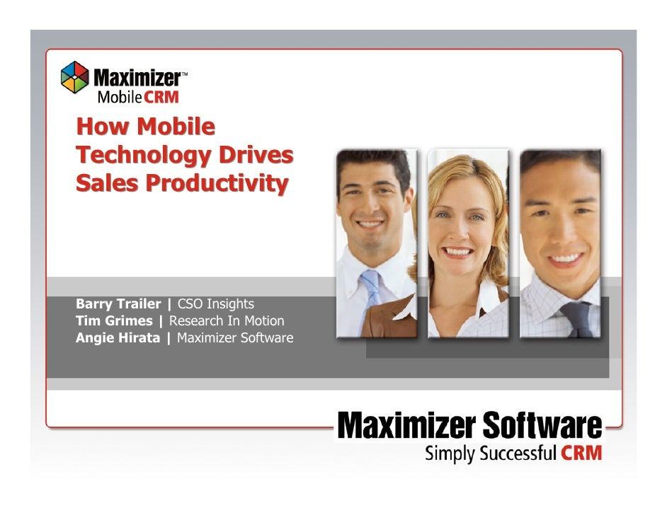 How Mobile Technology Drives Sales Productivity    Barry Trailer | CSO Insights Tim Grimes | Research In Motion Angie Hira...