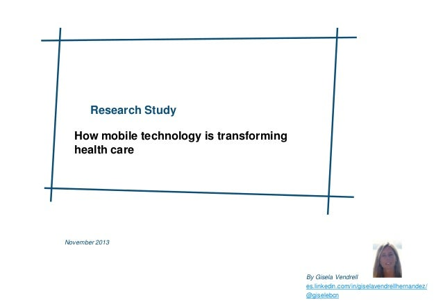 Research Study How mobile technology is transforming health care  November 2013  By Gisela Vendrell es.linkedin.com/in/gis...