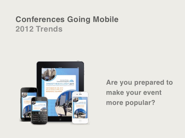 Conferences Going Mobile2012 Trends                     Are you prepared to                     make your event           ...