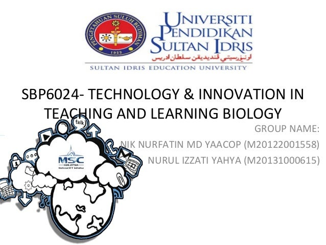 SBP6024- TECHNOLOGY & INNOVATION IN TEACHING AND LEARNING BIOLOGY  GROUP NAME: NIK NURFATIN MD YAACOP (M20122001558) NURUL...