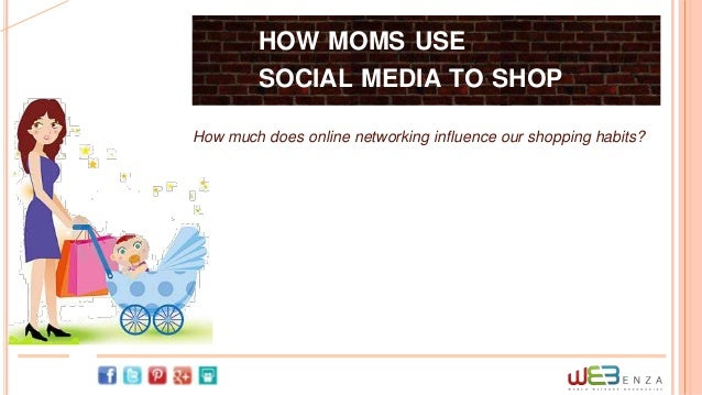 HOW MOMS USE         SOCIAL MEDIA TO SHOPHow much does online networking influence our shopping habits?