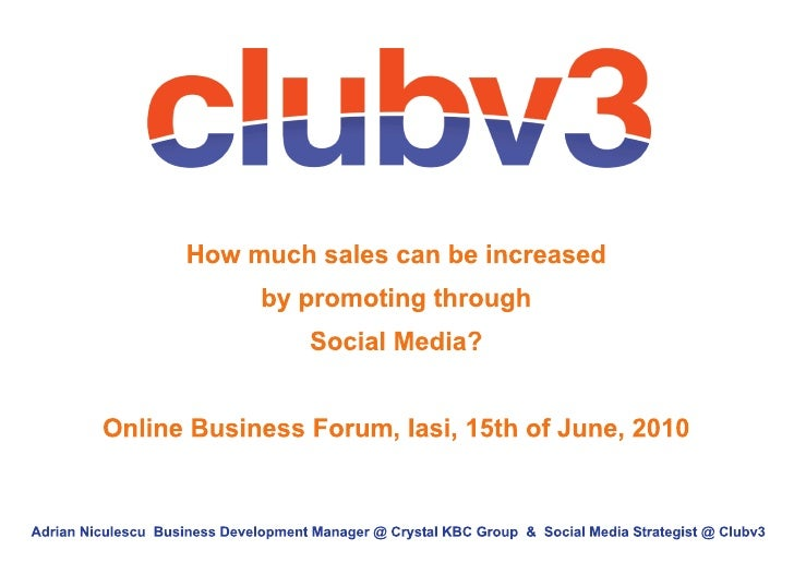 How much sales can be increased by promoting through Social Media?  Online Business Forum, Iasi, 15th of June, 2010