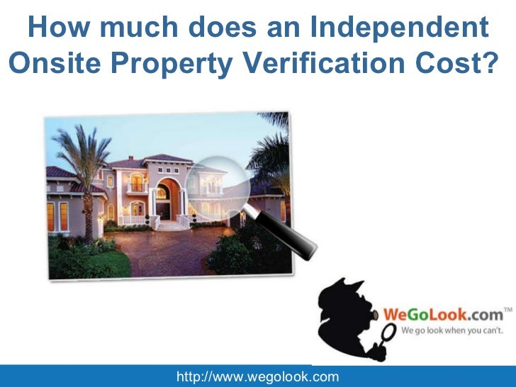 How much does an Independent Onsite Property Verification Cost?  http://www.wegolook.com