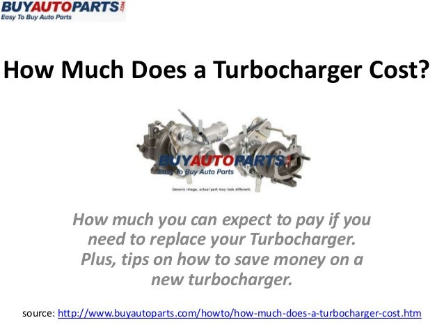 How Much Does a Turbocharger Cost?          How much you can expect to pay if you            need to replace your Turbocha...
