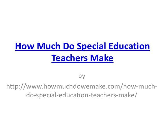 How Much Do Special Education        Teachers Make                        byhttp://www.howmuchdowemake.com/how-much-      ...