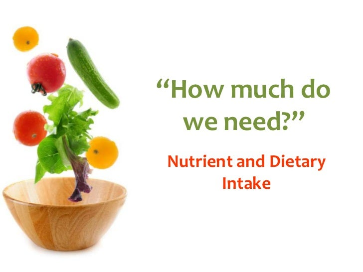 """""""How much do we need?""""<br />Nutrient and Dietary Intake<br />"""