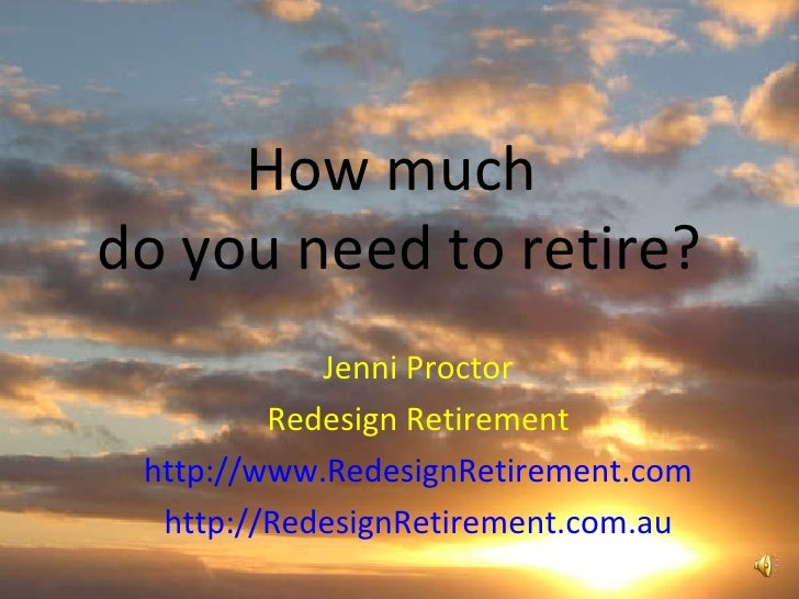 How much  do you need to retire? Jenni Proctor Redesign Retirement http://www.RedesignRetirement.com http://RedesignRetire...