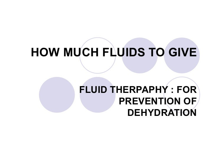 HOW MUCH FLUIDS TO GIVE FLUID THERPAPHY : FOR PREVENTION OF DEHYDRATION