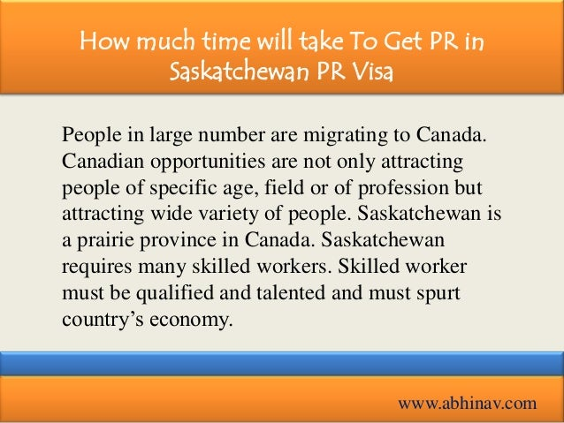 How much time will take To Get PR in Saskatchewan PR Visa People in large number are migrating to Canada. Canadian opportu...