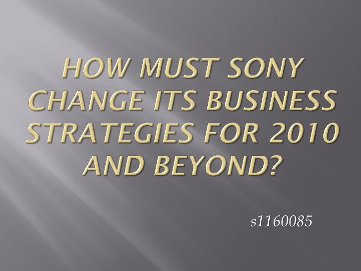How must sony change its business strategies for