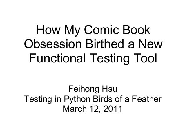 How My Comic BookObsession Birthed a New Functional Testing Tool            Feihong HsuTesting in Python Birds of a Feathe...