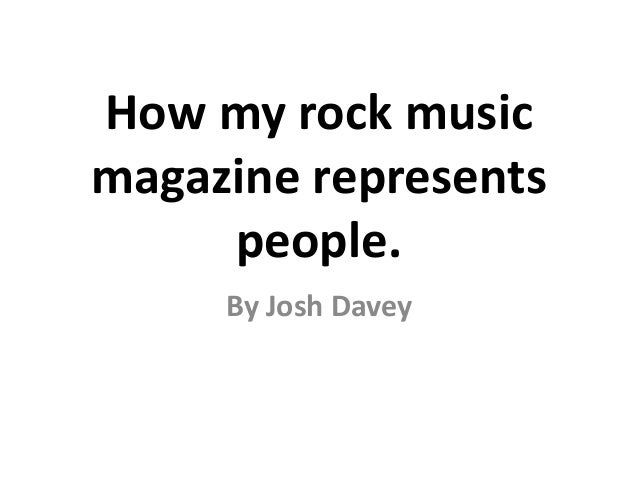 How my rock musicmagazine represents     people.     By Josh Davey