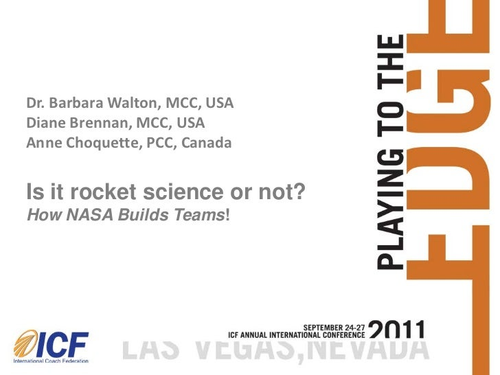 Dr. Barbara Walton, MCC, USADiane Brennan, MCC, USAAnne Choquette, PCC, CanadaIs it rocket science or not?How NASA Builds ...
