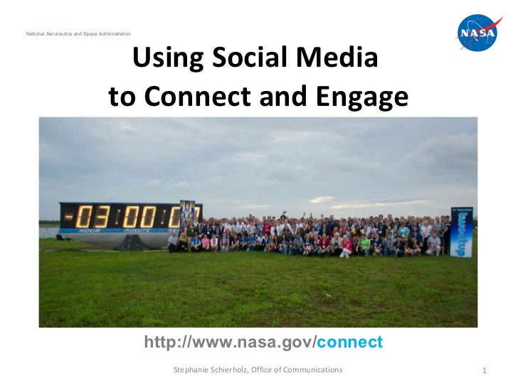 Using Social Media  to Connect and Engage National Aeronautics and Space Administration Stephanie Schierholz, Office of Co...