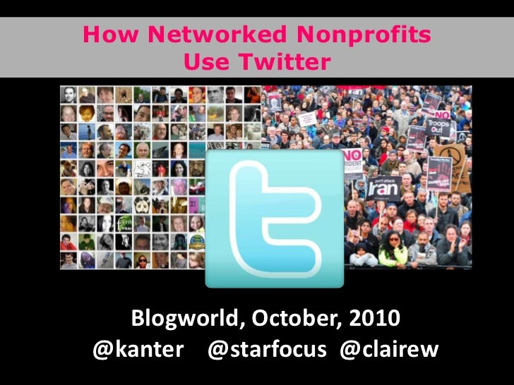 How Networked NonprofitsUse Twitter<br />Blogworld, October, 2010<br />@kanter    @starfocus  @clairew<br />