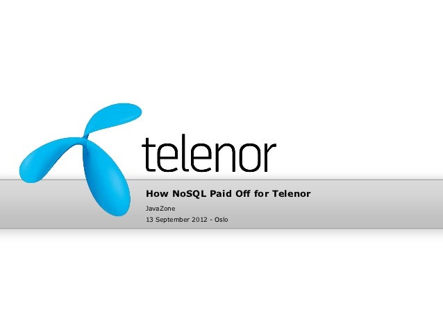 How NoSQL Paid Off for TelenorJavaZone13 September 2012 - Oslo