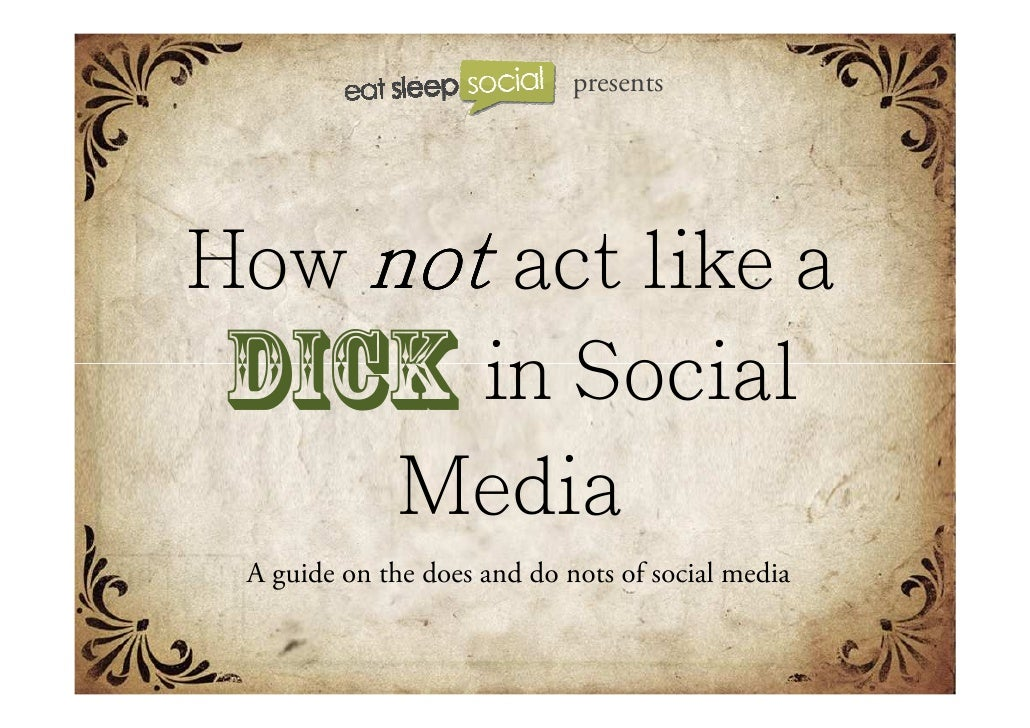 How  not  act like a  DICK   in Social Media A guide on the does and do nots of social media presents