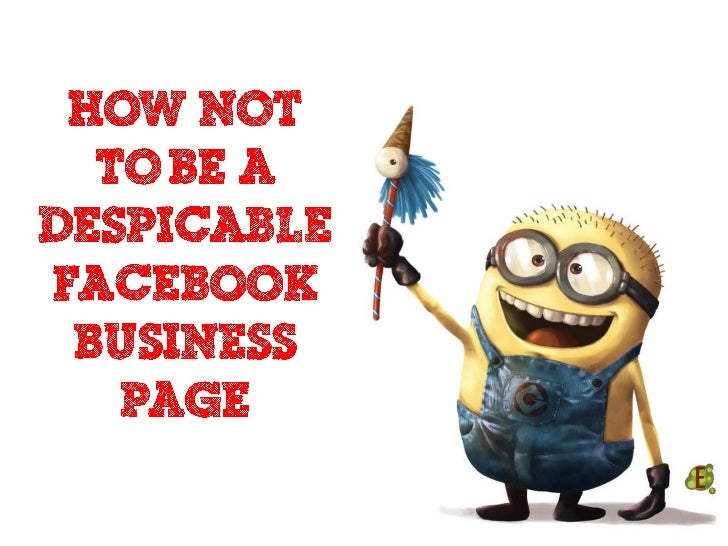 How Not to be a Despicable Facebook Page