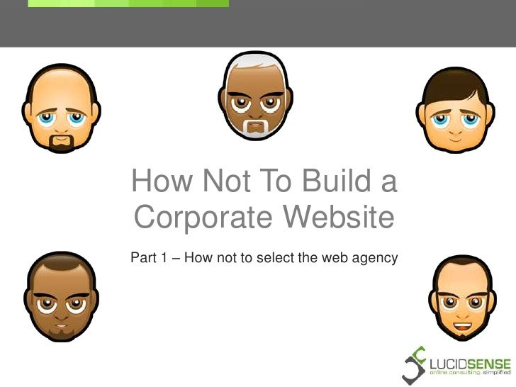 How Not To Build a Corporate Website<br />Part 1 – How not to select the web agency<br />