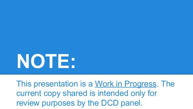 NOTE: This presentation is a Work in Progress. The current copy shared is intended only for review purposes by the DCD pan...